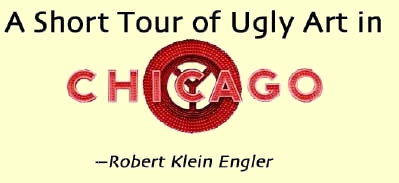 A Short Tour of Ugly Art in Chicago —Robert Klein Engler